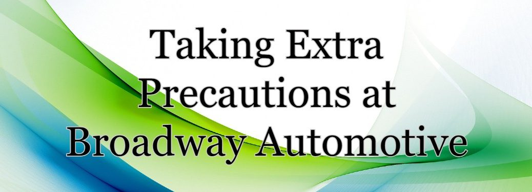 """White, blue, and green background with the text """"Taking Extra Precautions at Broadway Automotive"""""""