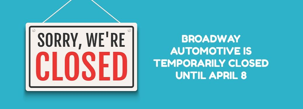 "Graphic with a closed sign and the text ""Broadway Automotive is Temporarily Closed Until April 8"""