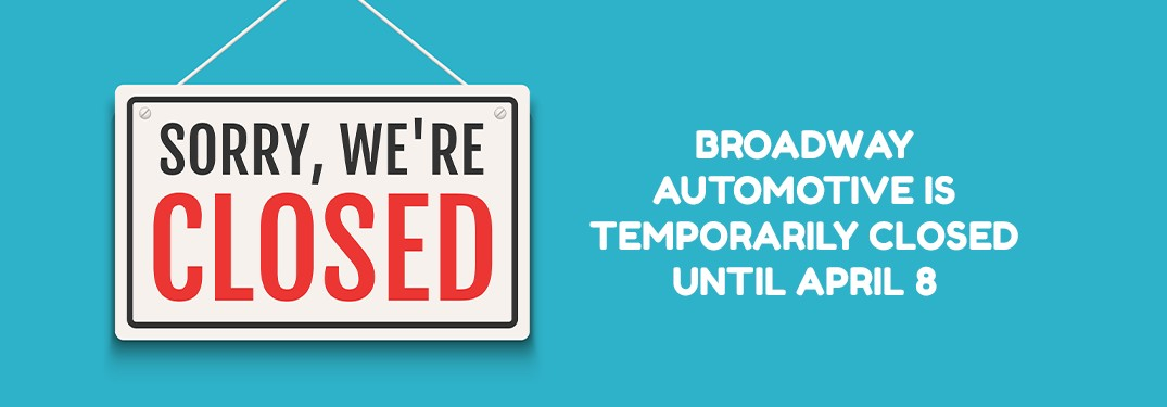 Broadway Automotive Temporary Closed Until April 8