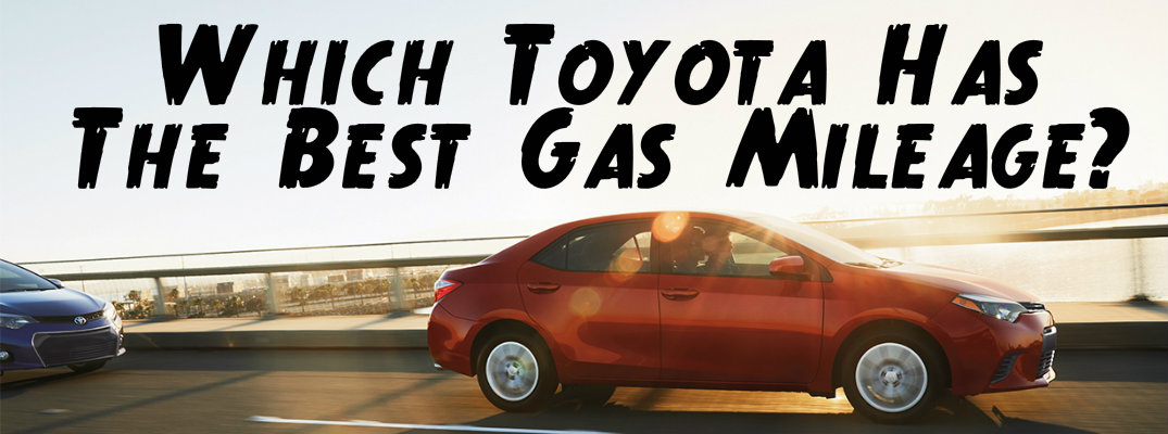 Toyota Corolla Gas Mileage >> Which Toyota Vehicle Has The Best Gas Mileage