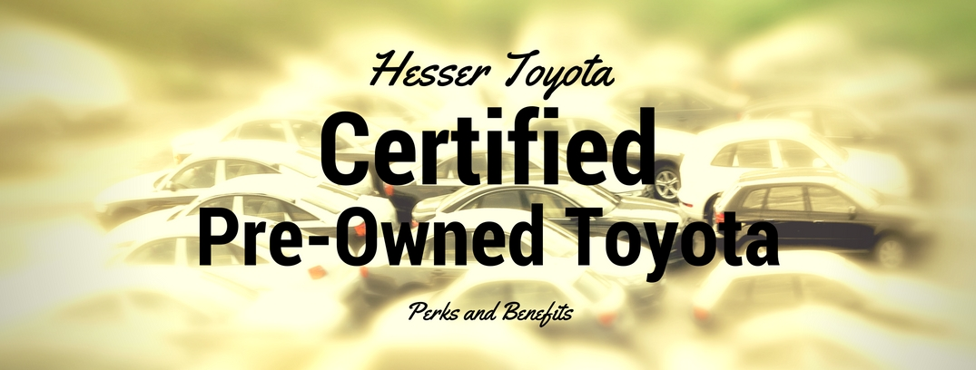Benefits of buying a Certified Pre-owned Toyota at Hesser Toyota