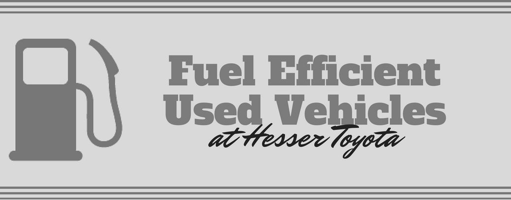 Fuel Efficient Used Vehicles at hesser toyota