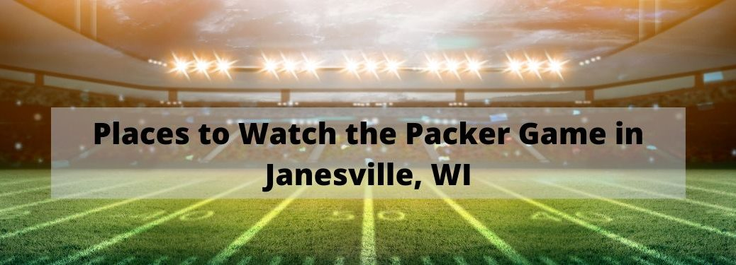 Football statium with lights on and text box reading Places to Watch the Packer Game in Janesville, WI