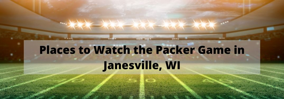 Places to Watch the Packer Game in Janesville, WI