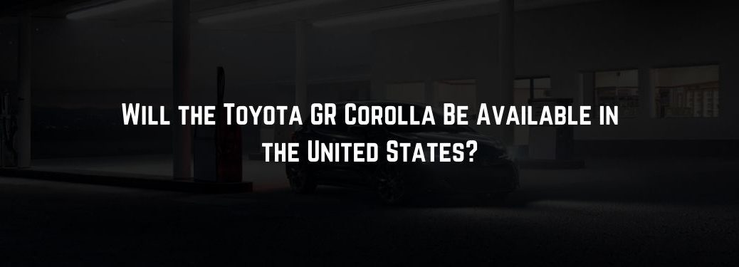 Dark Photo of 2021 Toyota Corolla Hatchback with White Will the Toyota GR Corolla Be Available in the United States? Text