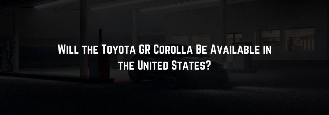 Will the 2022 Toyota GR Corolla Be Available in the United States?