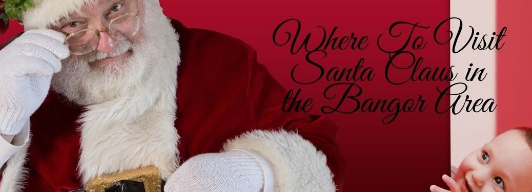 Santa Claus with Child Peaking Around the Corner and Black Where To Visit Santa Claus in the Bangor Area Text