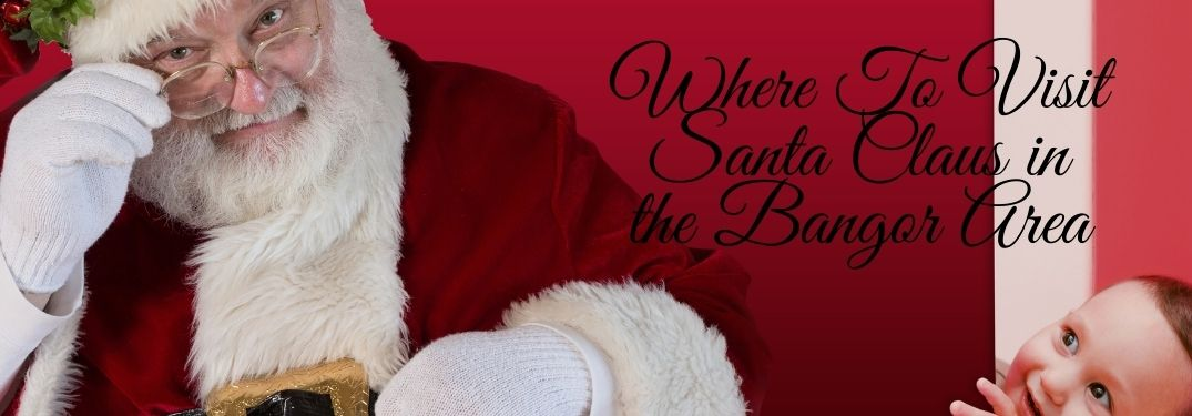 When, Where and How To Visit Santa Claus in the Bangor Area