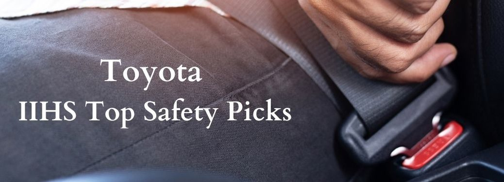 Close Up of Seatbelt with White Toyota IIHS Top Safety Picks Text
