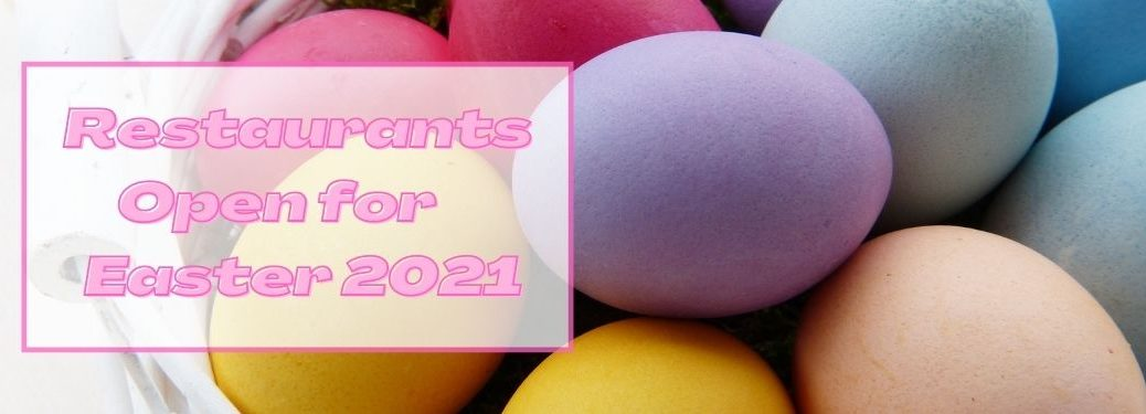 Close Up of Easter Eggs with White Box and Pink Restaurants Open for Easter 2021 Text