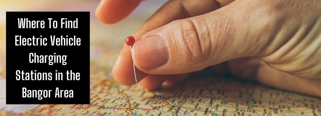 Hand Putting a Tack on a Map with a Black Box and White Where To Find Electric Vehicle Charging Stations in the Bangor Area Text