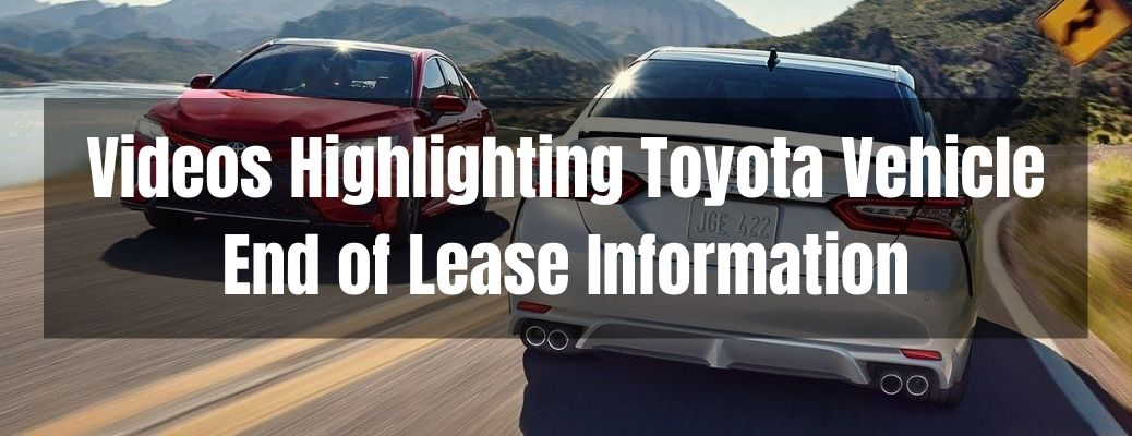 Videos Highlighting Toyota Vehicle End of Lease Information banner with two Toyota Camry models in the background