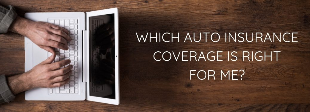 which auto coverage is right for me?