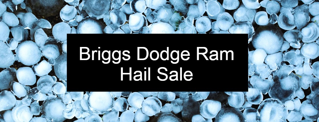 Briggs Dodge Ram Hail Sale title and a background of hail