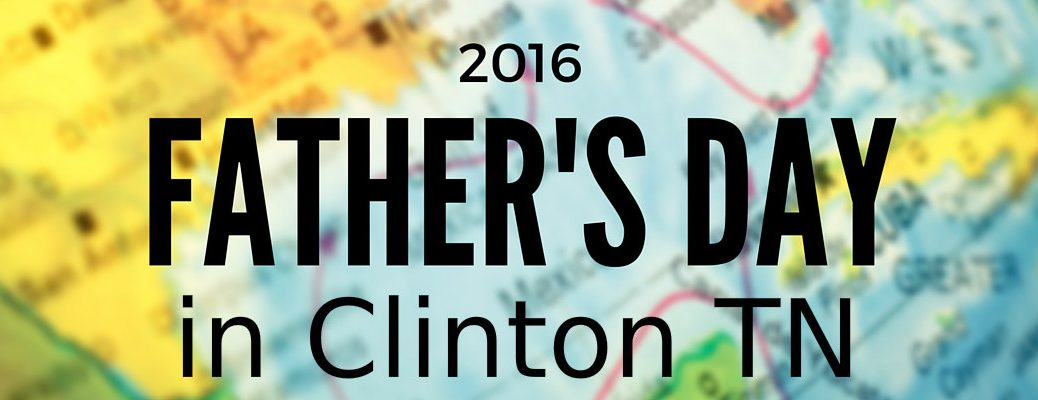 2016 Father's Day Events in Clinton TN