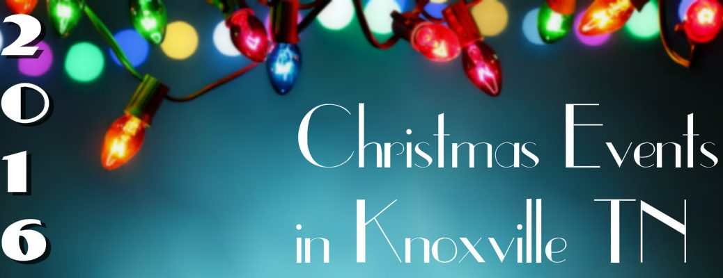 2016 Christmas Events in Knoxville TN
