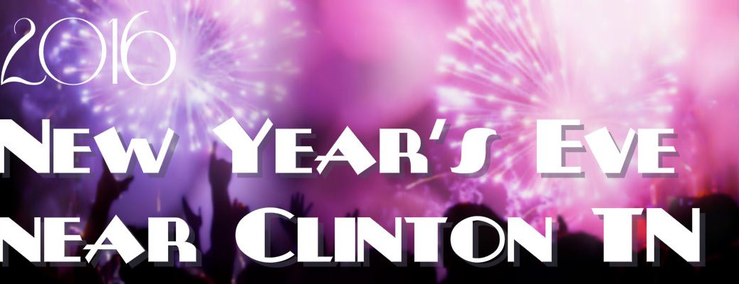 2016 New Year's Eve Events near Clinton TN