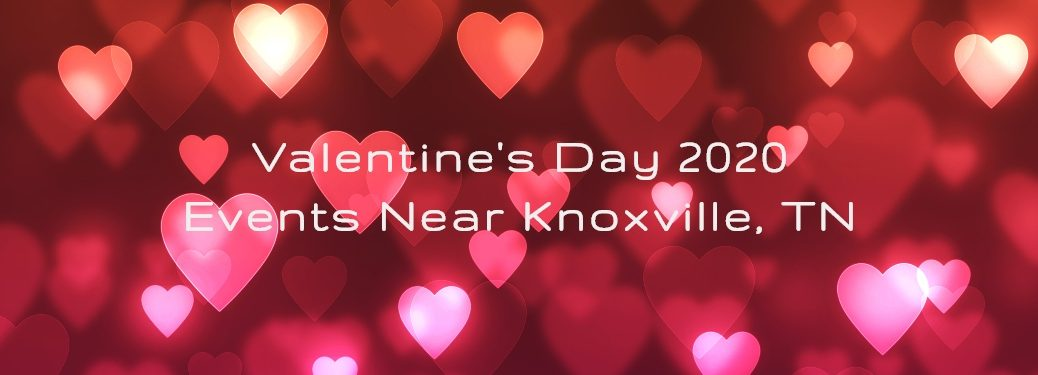 Valentine's Day 2020 Events near Knoxville TN