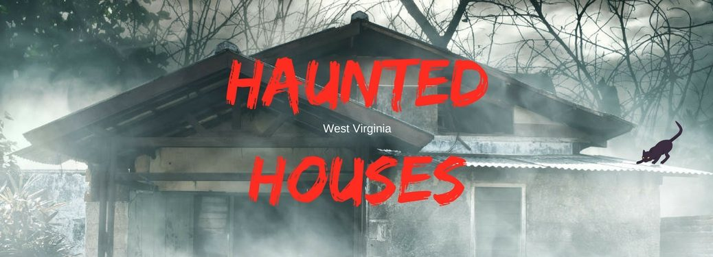 Where are the Best Haunted Houses Around West Virginia