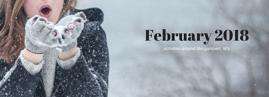 February 2018 activities around Morgantown, WV, text on an image of a woman blowing snow out of the palms of her gloved hands