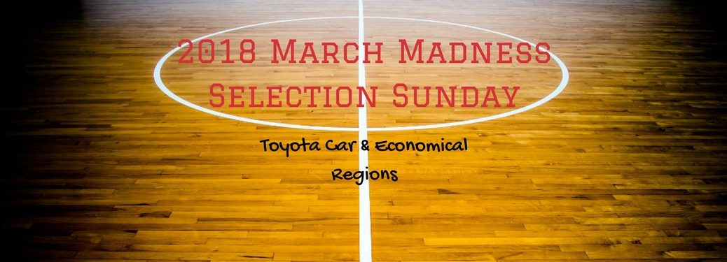 2018 March Madness Selection Sunday - Toyota Car & Economical Regions, text on an image of the center of a lined basketball court