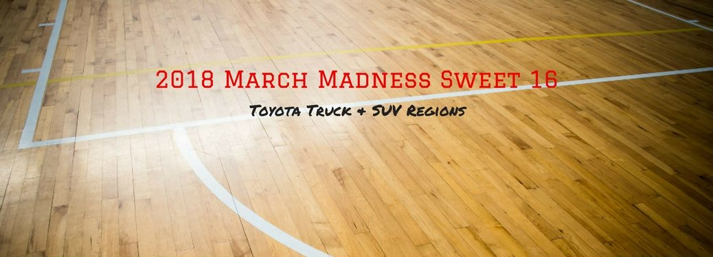 2018 March Madness Sweet 16 Toyota Truck & SUV Regions, text on an image of a basketball court