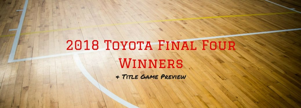 2018 Toyota Final Four Winners & Title Game Preview, text on an image of a lined basketball court