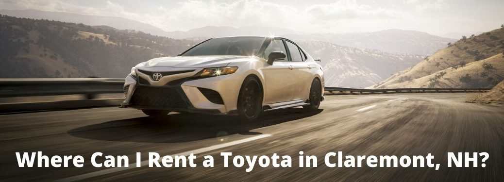 2020 Toyota Camry driving down highway with text below saying Where Can I Rent a Toyota in Claremont, NH?