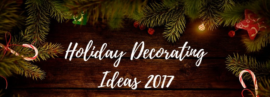 Holiday Decorating Ideas 2017