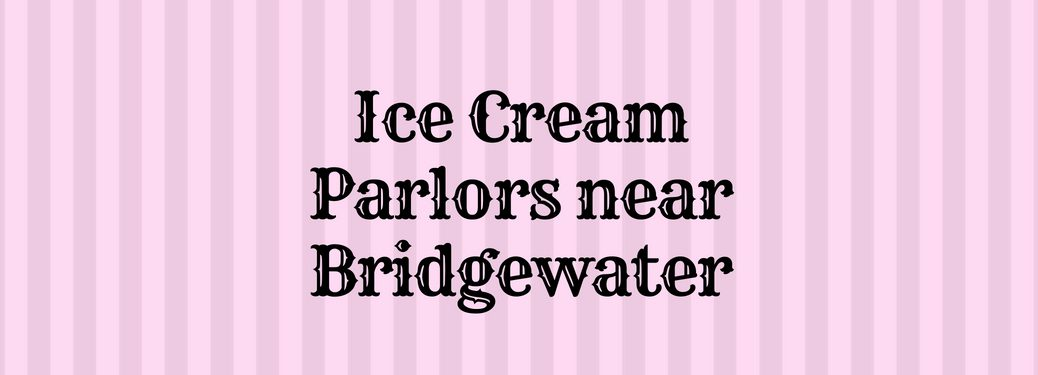 Ice Cream Parlors near Bridgewater
