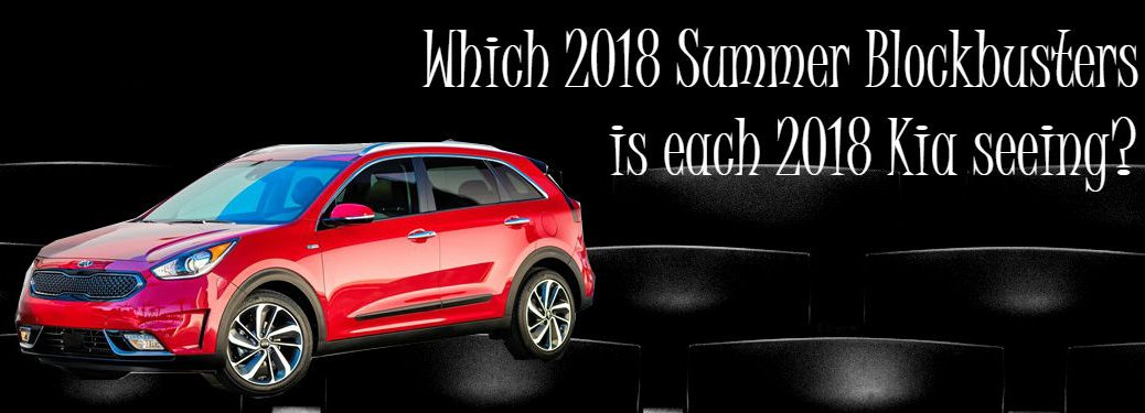 2018 kia models as summer blockbusters