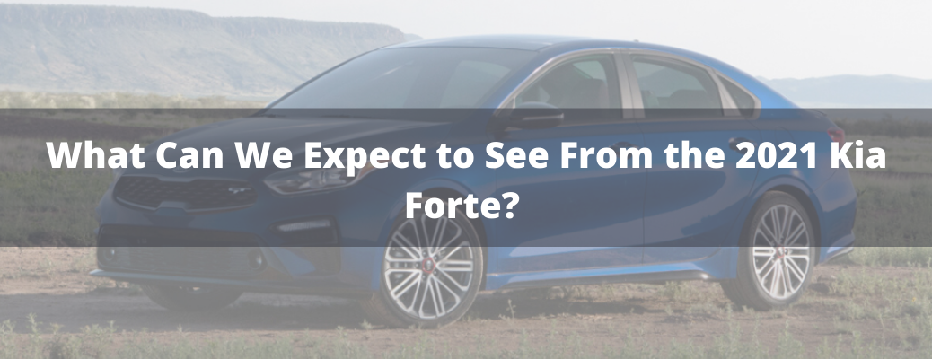 "Blue 2020 Kia Forte with ""What Can We Expect to See From the 2021 Kia Forte?"" white text"