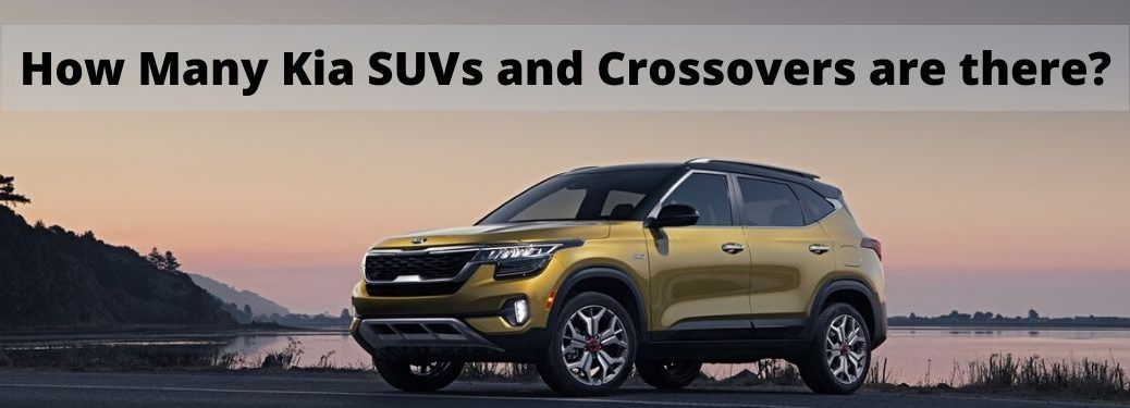 """2021 Kia Seltos in front of sunset with text that says """"How Many Kia SUVs and Crossovers Are There"""""""