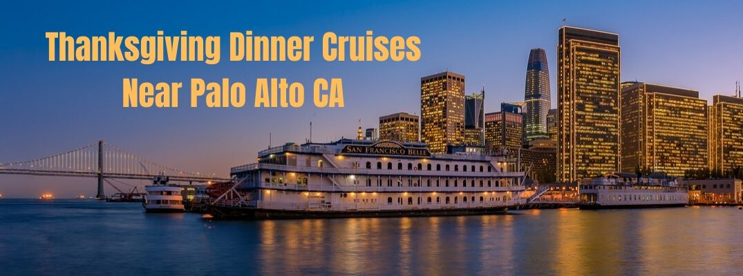 Are There Any Dinner Cruises Available in the Toyota Palo Alto Area for Thanksgiving 2019?