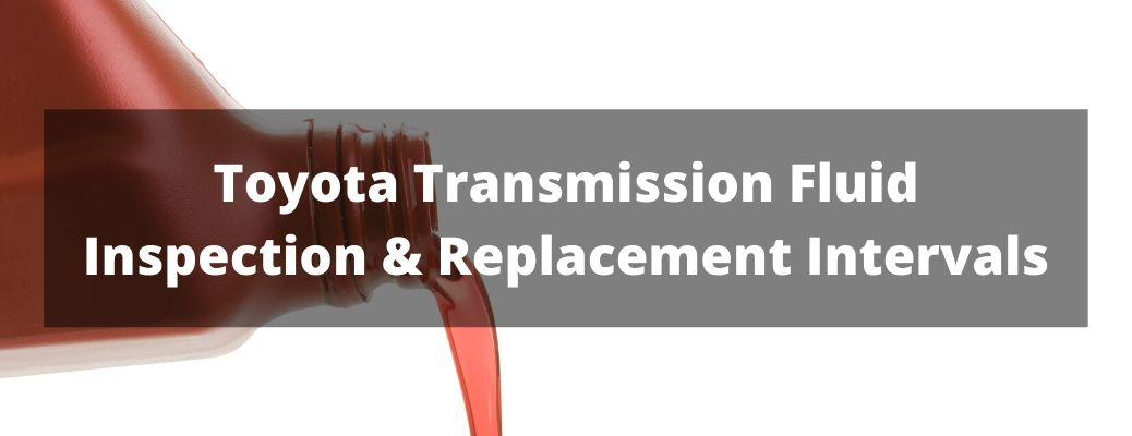 How Often Should You Replace or Inspect the Transmission Fluid in Your Toyota Vehicle?