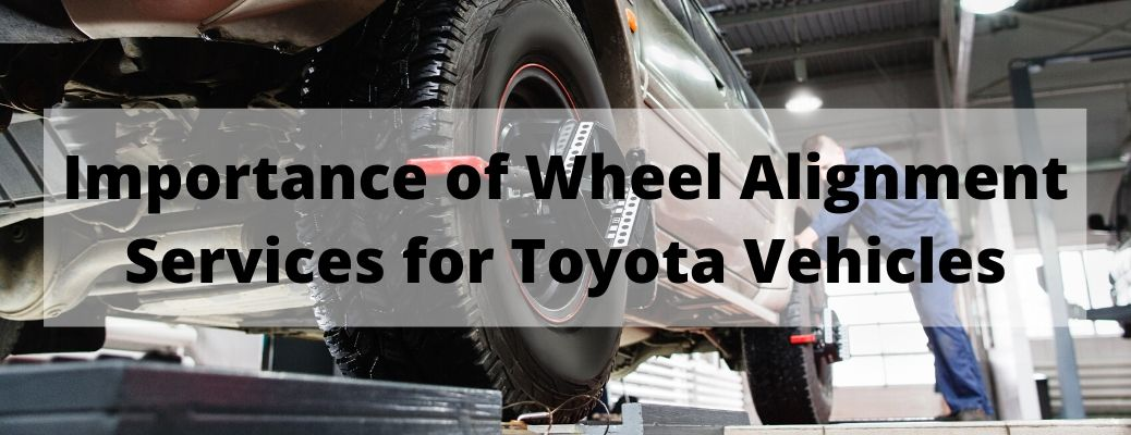 Importance of Wheel Alignment Services for Toyota Vehicles banner
