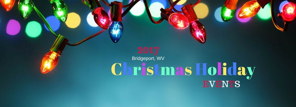 2017 Bridgeport, WV Christmas Holiday Events, text an an image of Christmas strung above a green backdrop