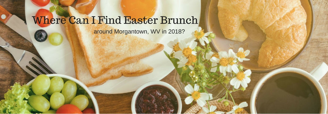 Where Can I Find Easter Brunch around Morgantown, WV? 2018