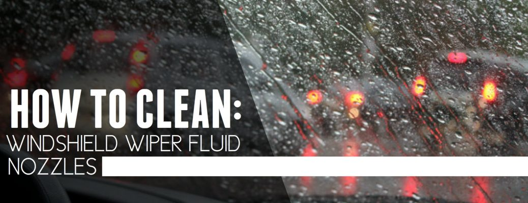 Cleaning Your Wiper Fluid Nozzles