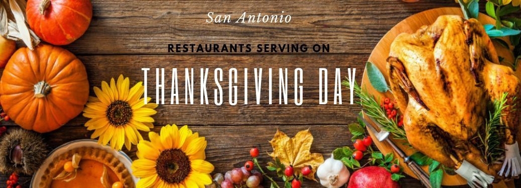 San Antonio restaurants serving on Thanksgiving Day, text on an image of a roast turkey and all the fixings on a wooden table