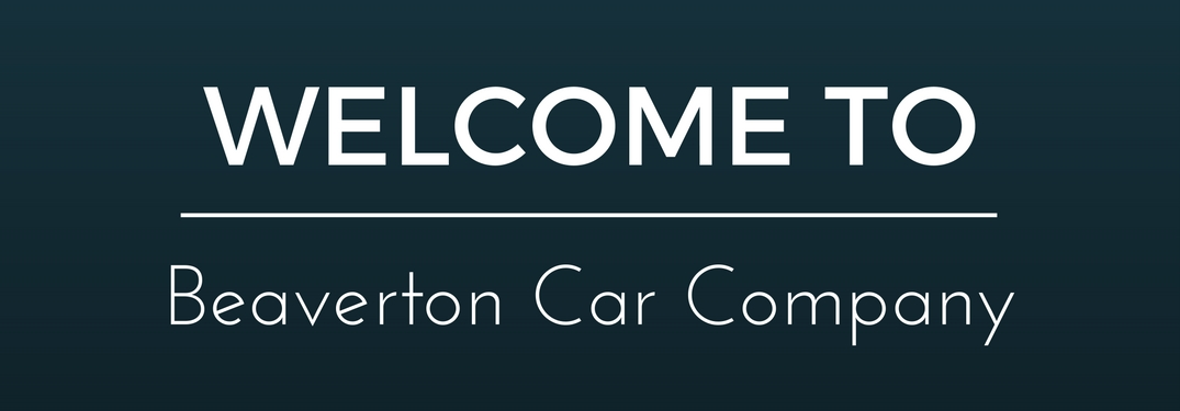 Welcome to Beaverton Car Company's Blog!