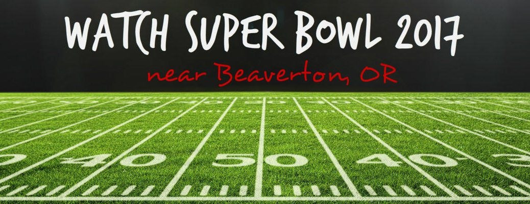 Super Bowl 2017 near Beaverton, OR