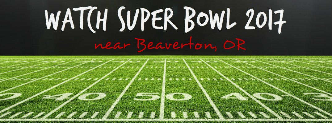 Places to watch Super Bowl 2017 in Beaverton, OR