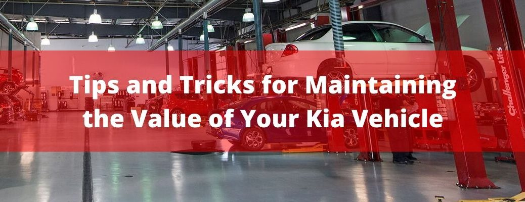 Tips and Tricks for Maintaining the Value of Your Kia Vehicle