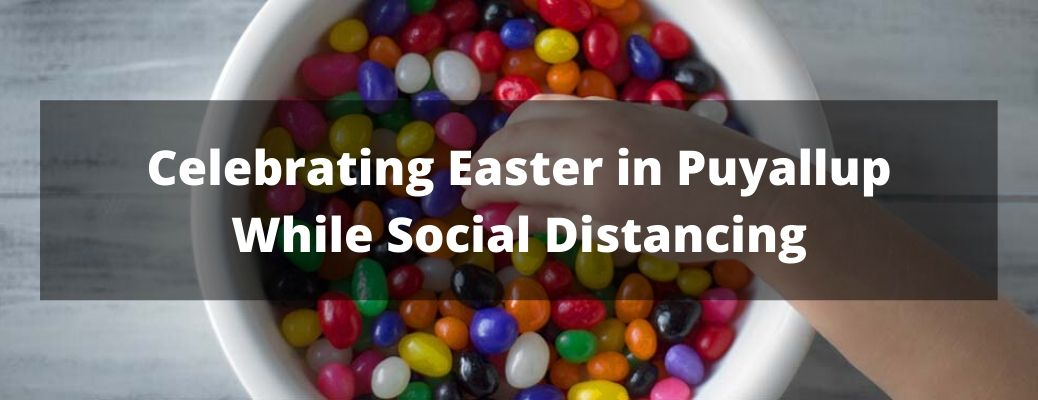 Celebrating Easter in Puyallup While Social Distancing banner with a bowl of jelly beans in the background