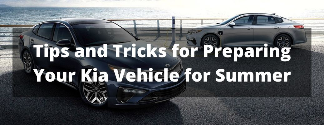 Tips and Tricks for Preparing Your Kia Vehicle for Summer