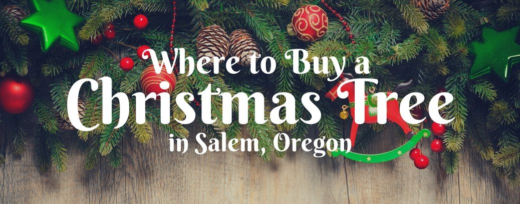 Where to Buy a Christmas Tree in Salem, OR