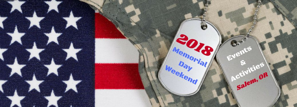 2018 Memorial Day Weekend Events & Activities Salem, OR, text on an image of the American flag next to a camouflage uniform with a set of dog tags resting on it