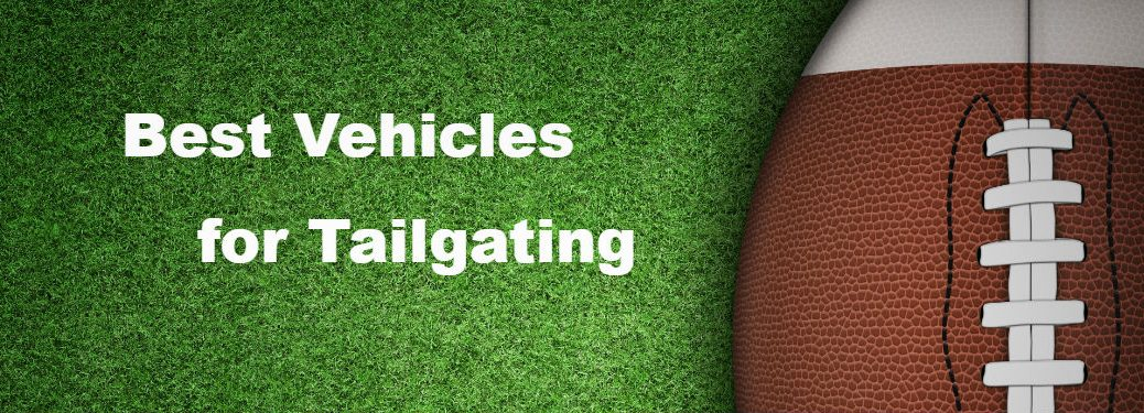 Best vehicles for tailgating written near football