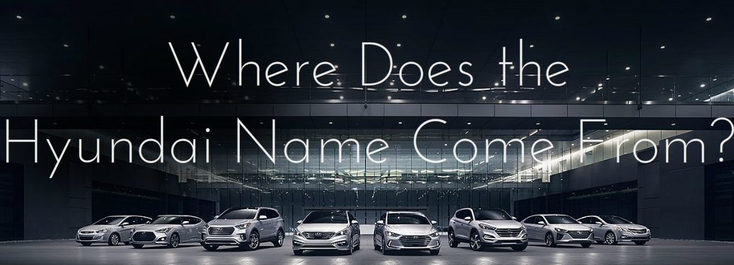 Where Does the Hyundai Name Come From?
